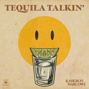 """Kameron Marlowe's """"Tequila Talkin'"""" is available now, May 5th"""