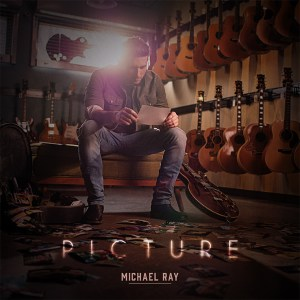 """Michael Ray's """"Picture"""" is available now, May 7th"""