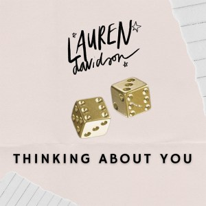 """Lauren Davidson's new song, """"Thinking About You"""" is available now, May 21st, on all streaming platforms"""