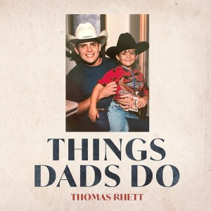 """Thomas Rhett and Rhett Akins' new song, """"Things Dads Do"""" is available now, June 16th, on all streaming platforms"""