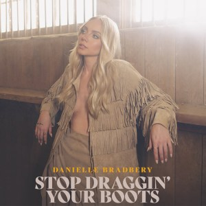 """Danielle Bradbery's new song """"Stop Draggin' Your Boots"""" is available now, July 30th"""