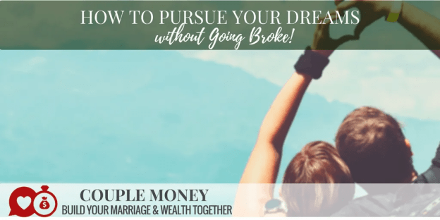 Do you two have a couple of dreams you'd love to get started on but right now the money isn't working? Today we're going to discuss how to pursue your dreams without going broke!