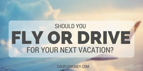 TRAVEL fly or drive next vacation