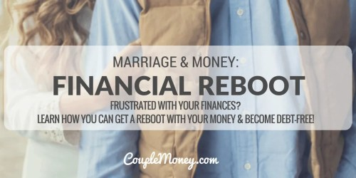 Frustrated with your money? Learn how you two can get a financial reboot and become debt free!
