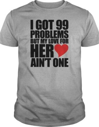 99 Problems For Her Hoodies Shirt