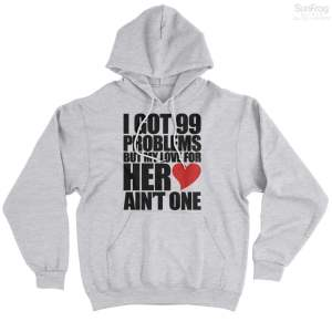 99 Problems For Her T-Shirt Hoodie Premium