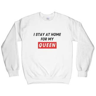 I Stay At Home For My Queen Sweatshirt