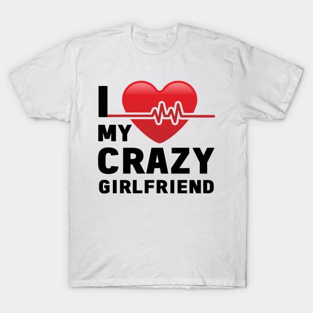 I Heart My Crazy GirlFriend T-Shirt