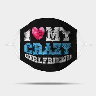I Love My Crazy GirlFriend Mask
