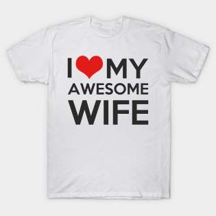 I Love Awesome Wife T-Shirt