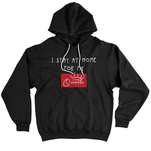 I Stay At Home For My Queen Sweatshirt - king queen hoodies