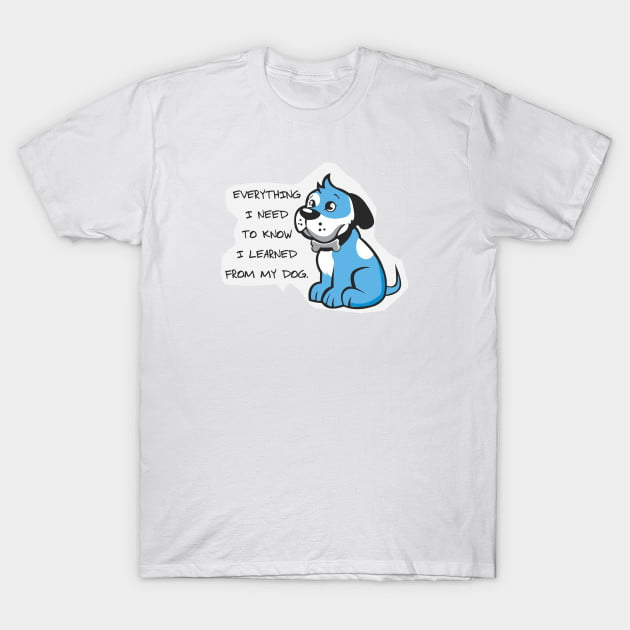 Dog Everything I Need T-Shirt