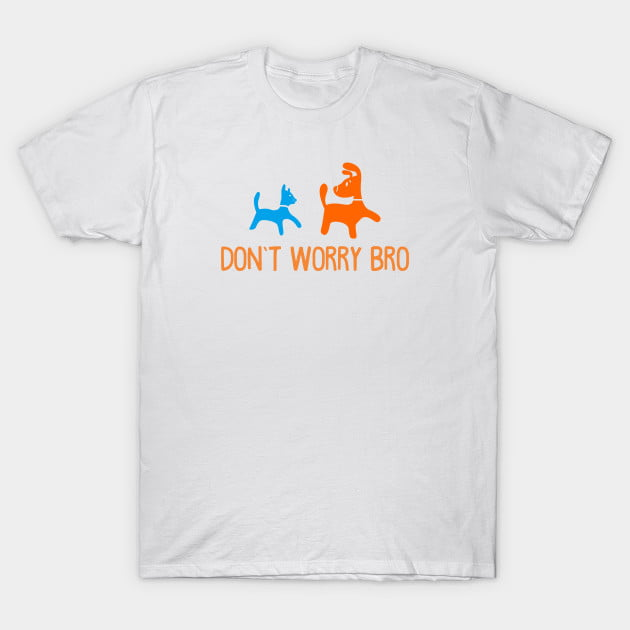 Dogs Don't Worry About Bro T-Shirt