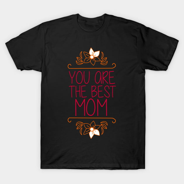 You Are The Best Mom Ever T-Shirts