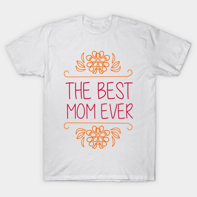 The Best Mom Ever T-Shirts