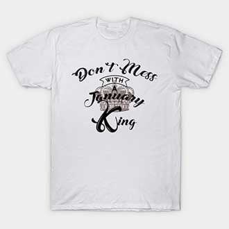Don't Mess With A January King T-Shirt
