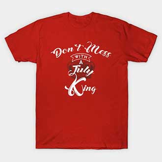 Dont Mess With A July King T-Shirt