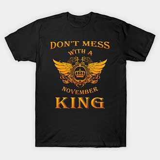 Dont Mess With A November King T-Shirt