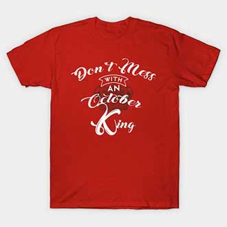 Dont Mess With An October King T-Shirt