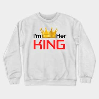I'm Her King His Queen King Sweatshirts