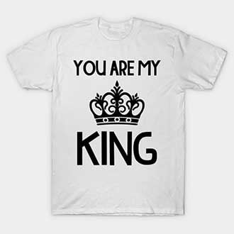 You Are My King T-Shirt