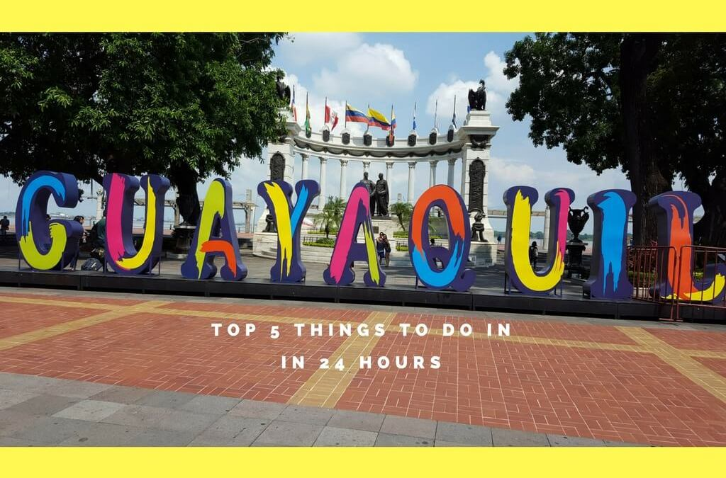 Top 5 things to do in 24 hours in Guayaquil