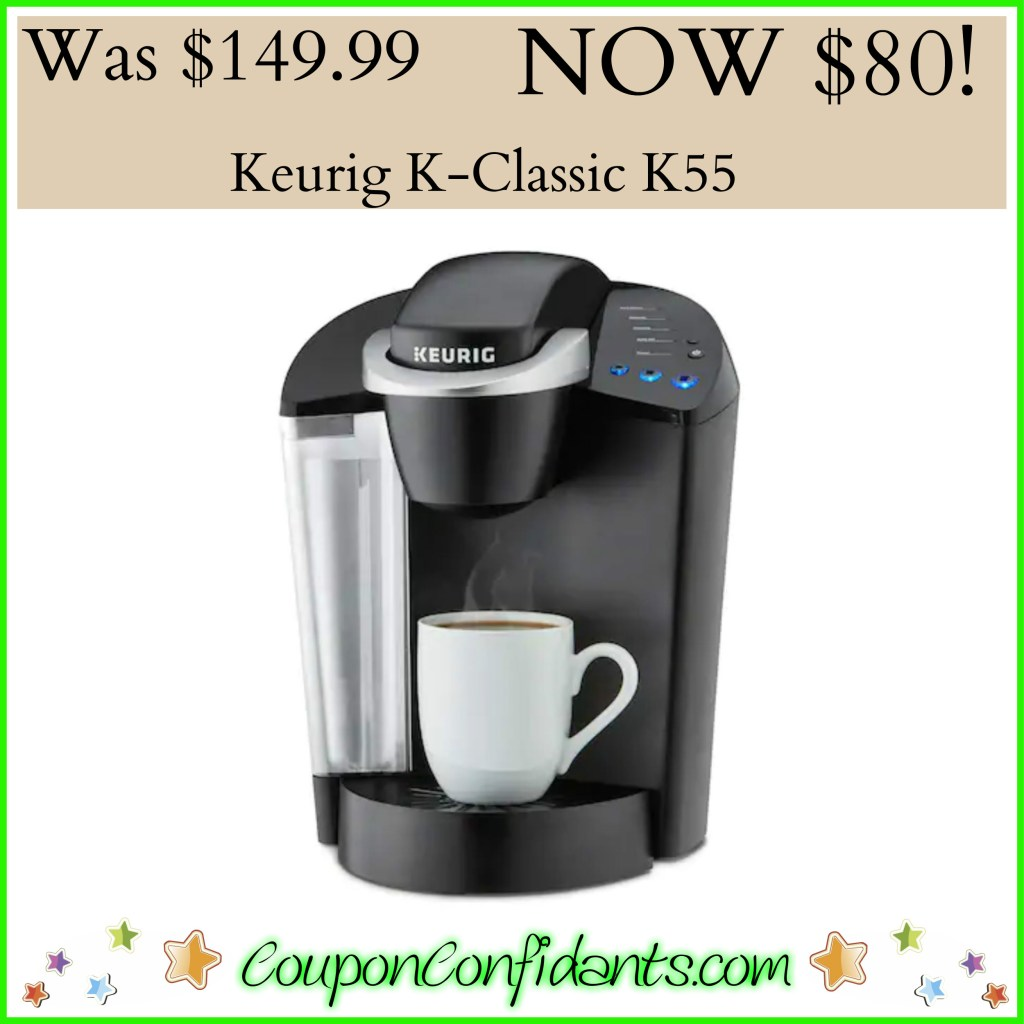 Keurig K55 normally $149.99 NOW just $80!