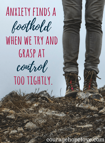 Anxiety finds a foothold when we try and grasp at control too tightly