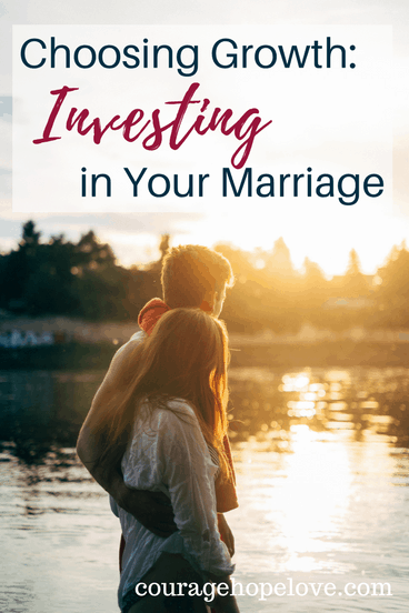 Choosing Growth- Investing in Your Marriage