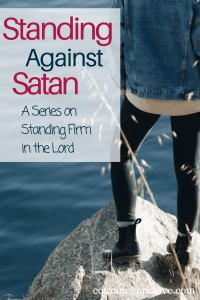 Standing Against Satan: A Series on Standing Firm in the Lord