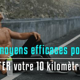 è MOYENS POUR RATER VOTRE 10 KM