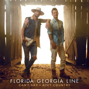 Florida Georgia Line : Can't Say I Ain't Country