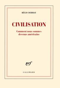 Civilisation : le dernier livre de Régis Debray