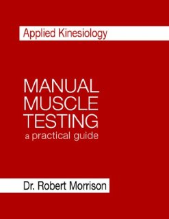 Applied Kinesiology Manual Muscle Testing: A Practical Guide