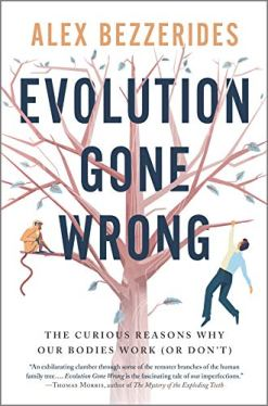 Evolution Gone Wrong: The Curious Reasons Why Our Bodies Work (Or Don't)