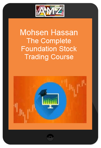 Mohsen Hassan – The Complete Foundation Stock Trading Course