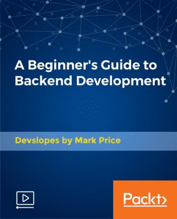[Packtpub] A Beginner's Guide to Backend Development