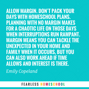 Allow margin in your planning. Quote from Emily Copeland, featured in Zero to Homeschool.