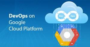 DevOps With Google Cloud Plateform