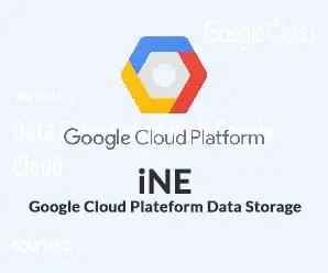 iNE - Google Cloud Plateform Data Storage