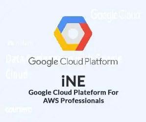 iNE - Google Cloud Plateform For AWS Professionals