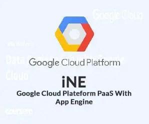 iNE - Google Cloud Plateform PaaS With App Engine