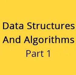 Data Structures and Algorithms Part 1