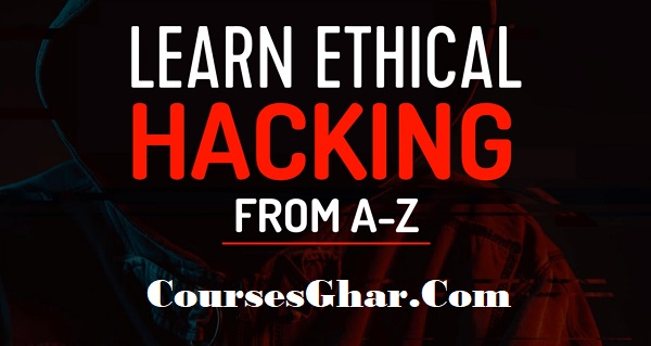 Learn Ethical Hacking From A-Z: Beginner To Expert Course