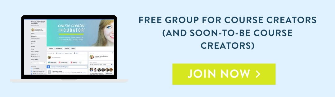 Join the Course Creator Incubator Facebook group for course creators and business owners!