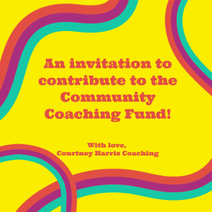 "graphic that says ""an invitation to contribute to the community coaching fund. love, courtney harris coaching."""