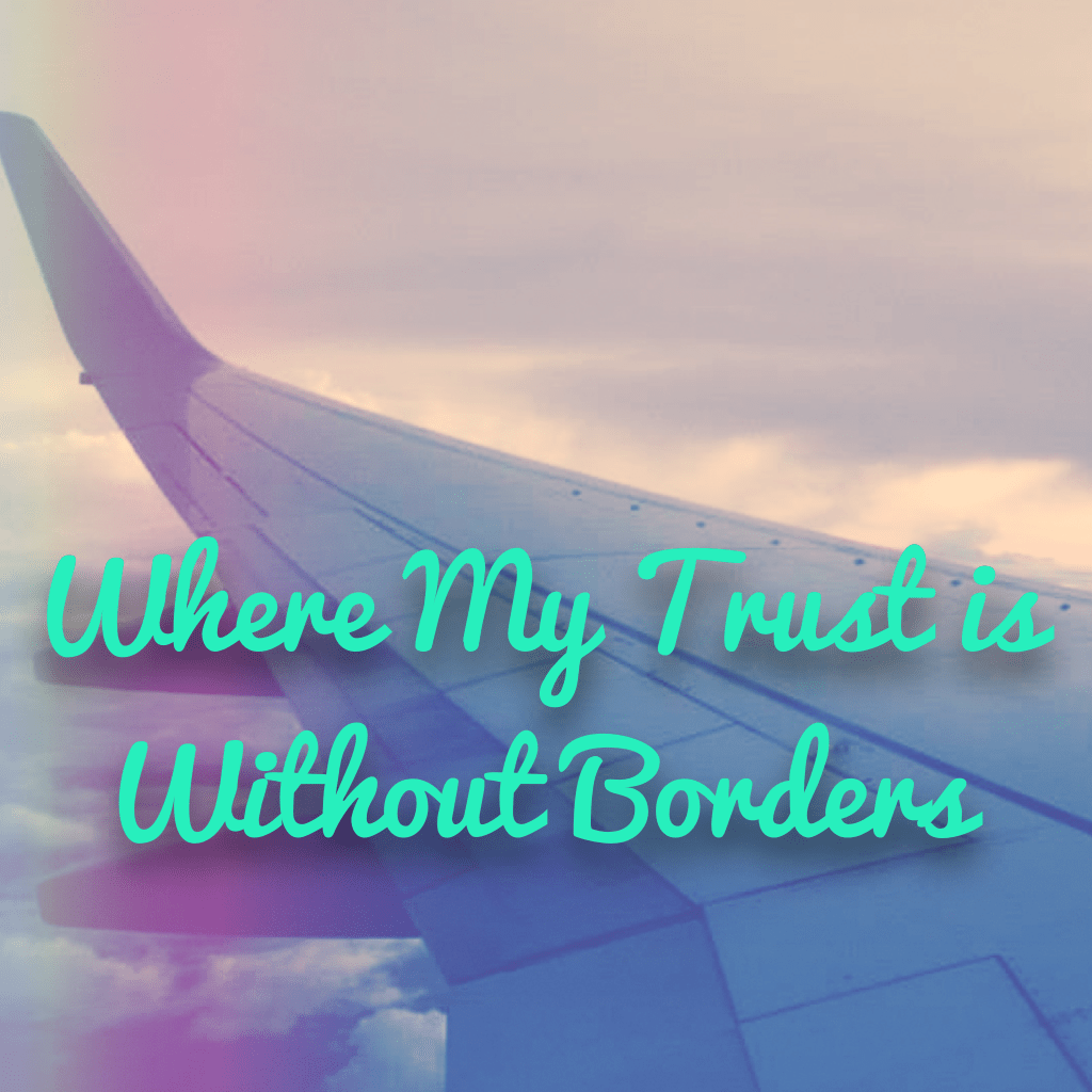 Where My Trust is Without Borders