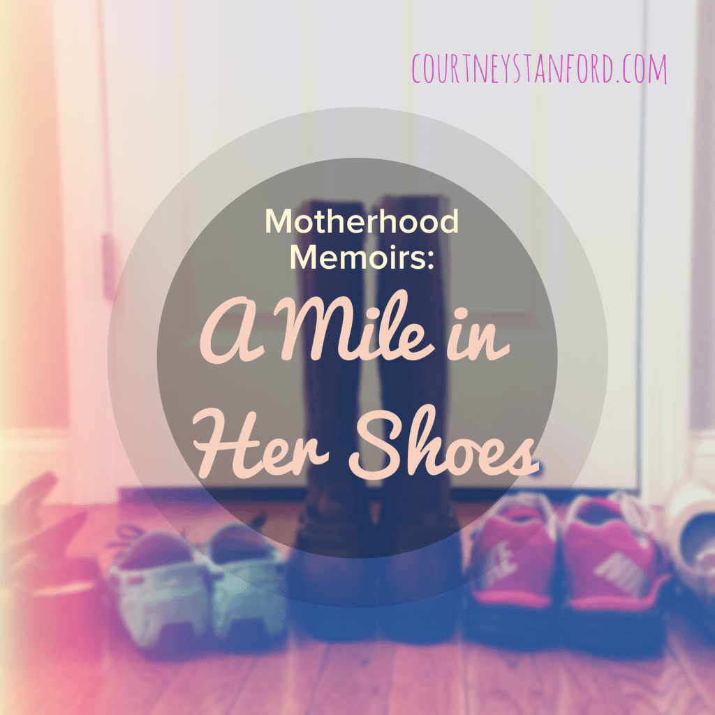 Motherhood Memoirs: A Mile in Her Shoes