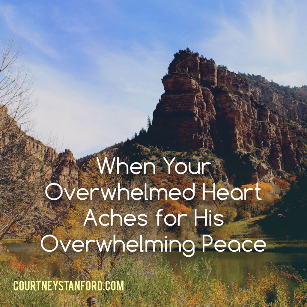 When Your Overwhelmed Heart Aches for His Overwhelming Peace
