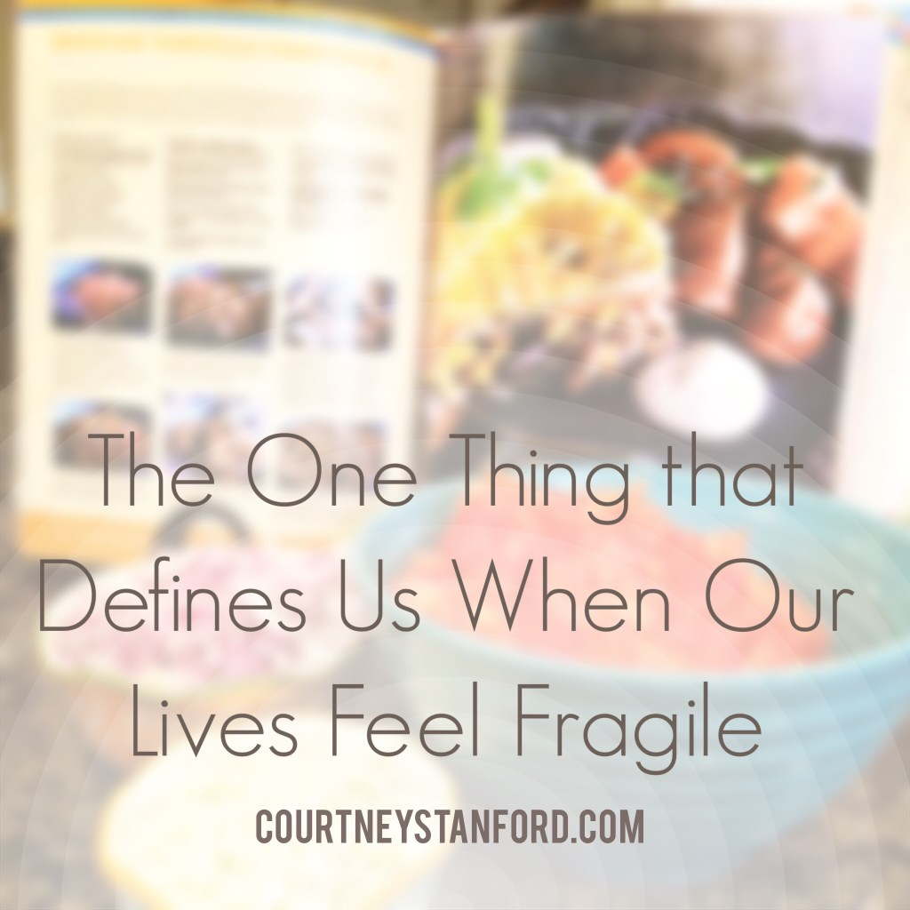 The One Thing that Defines Us When Our Lives Feel Fragile
